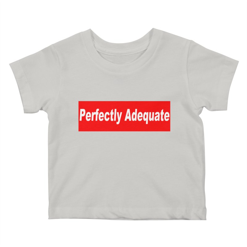 Perfectly Adequate Kids Baby T-Shirt by doombxny's Artist Shop