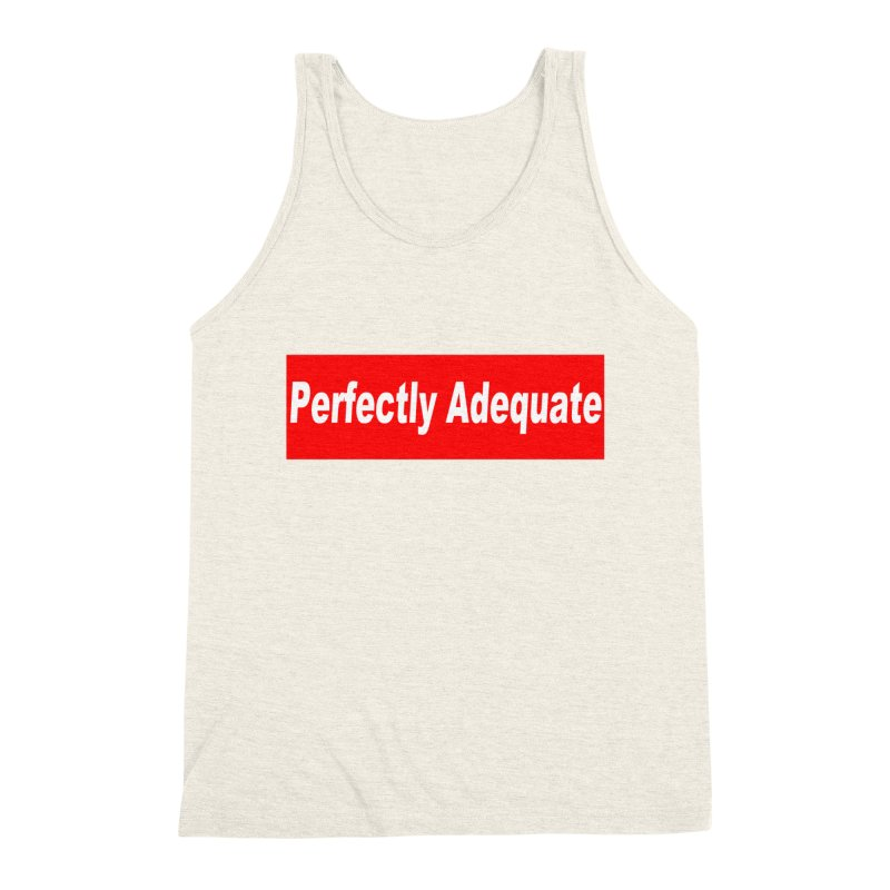 Perfectly Adequate Men's Triblend Tank by doombxny's Artist Shop