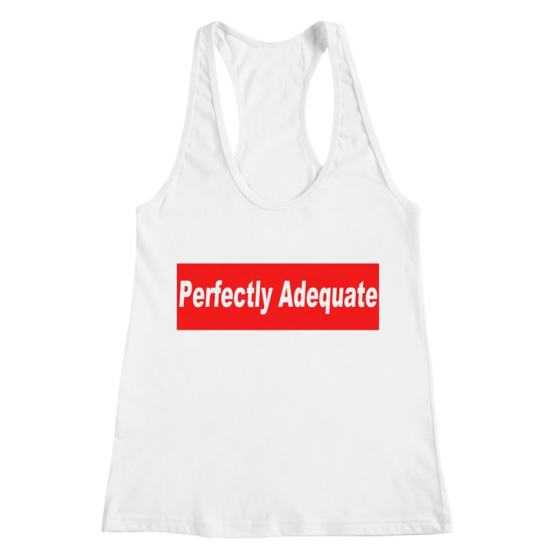 Perfectly Adequate Women's Racerback Tank by doombxny's Artist Shop
