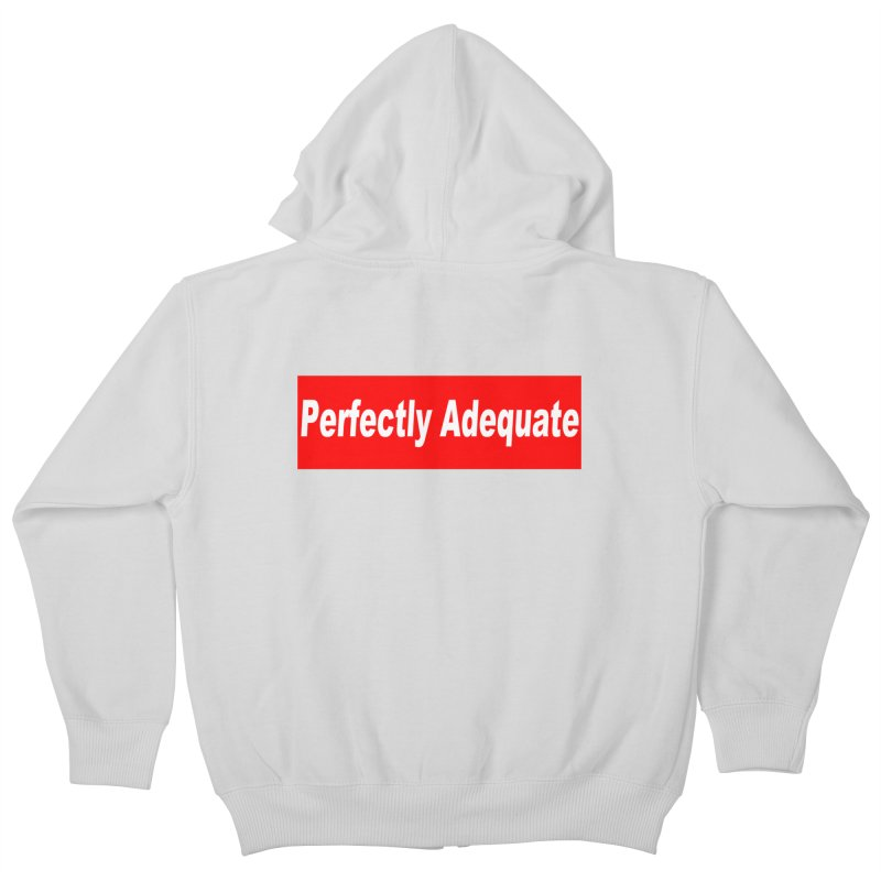 Perfectly Adequate Kids Zip-Up Hoody by doombxny's Artist Shop