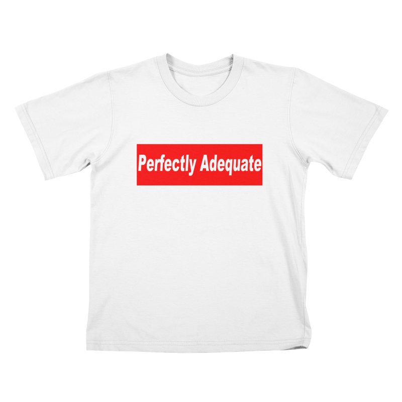 Perfectly Adequate Kids T-Shirt by doombxny's Artist Shop