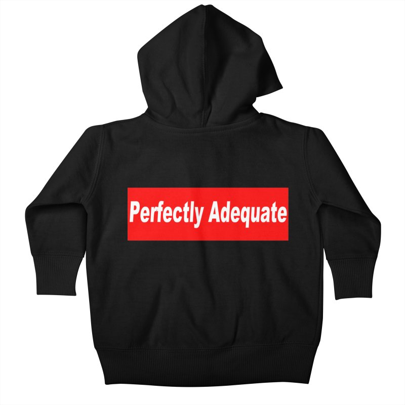 Perfectly Adequate Kids Baby Zip-Up Hoody by doombxny's Artist Shop
