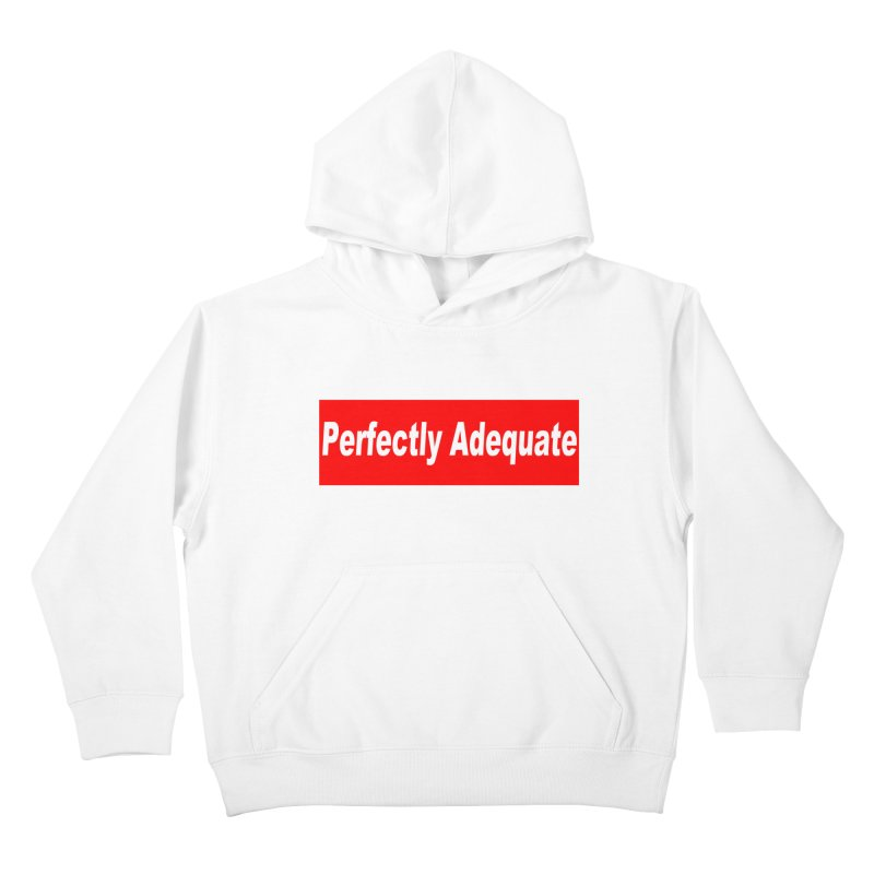Perfectly Adequate Kids Pullover Hoody by doombxny's Artist Shop