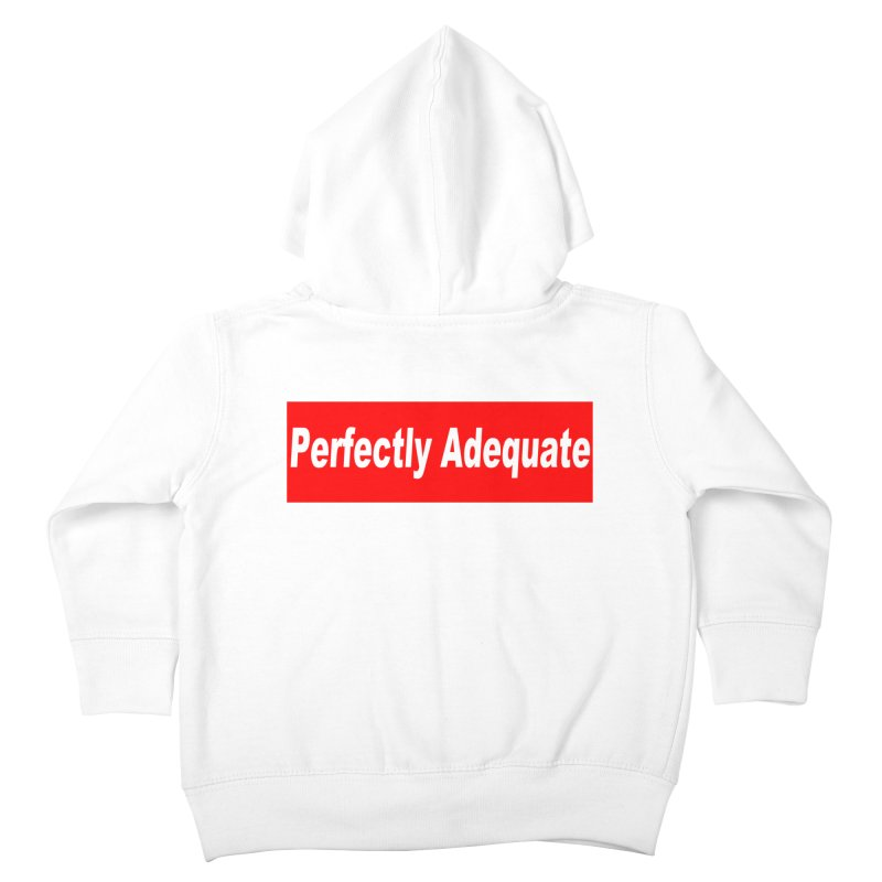 Perfectly Adequate Kids Toddler Zip-Up Hoody by doombxny's Artist Shop