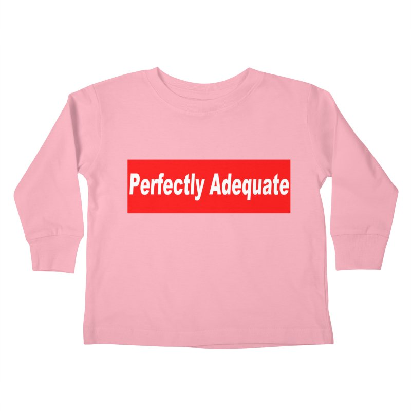 Perfectly Adequate Kids Toddler Longsleeve T-Shirt by doombxny's Artist Shop