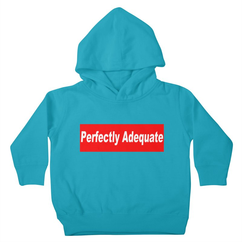 Perfectly Adequate Kids Toddler Pullover Hoody by doombxny's Artist Shop