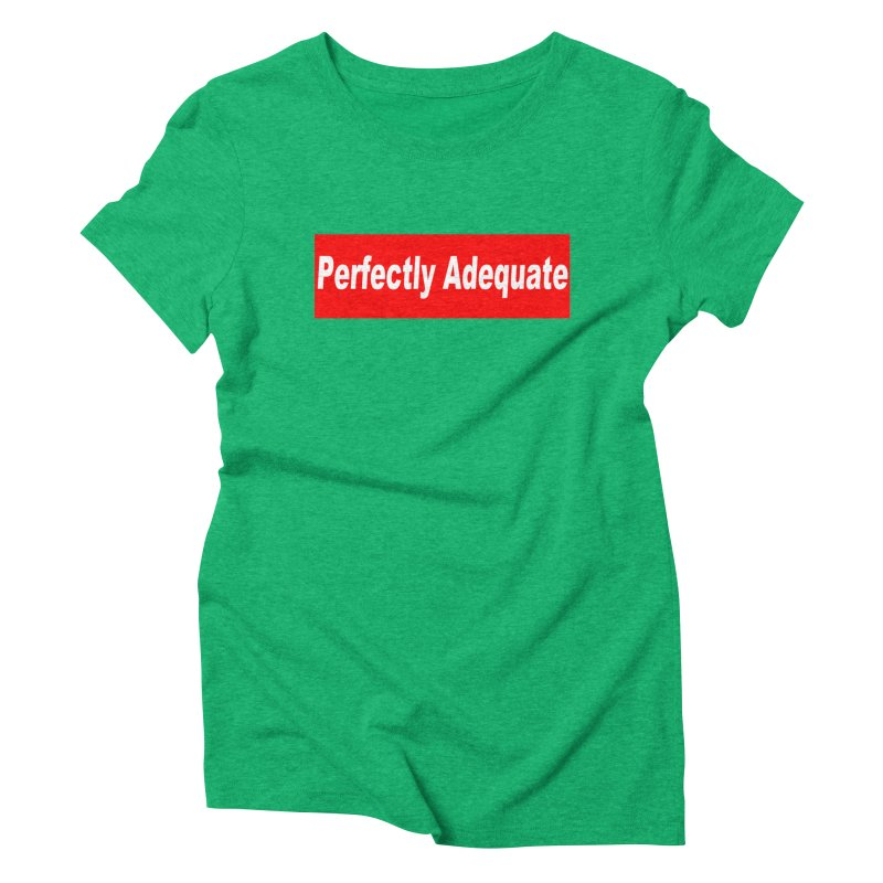 Perfectly Adequate Women's Triblend T-Shirt by doombxny's Artist Shop