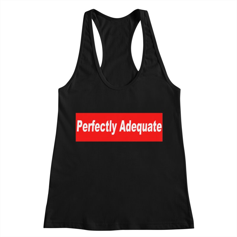 Perfectly Adequate Women's Tank by doombxny's Artist Shop