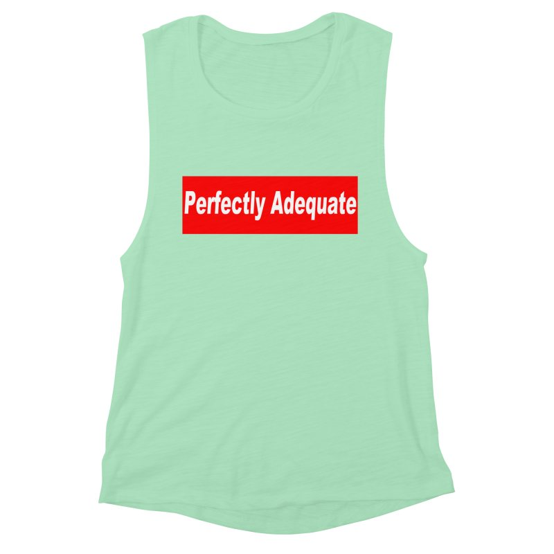 Perfectly Adequate Women's Muscle Tank by doombxny's Artist Shop