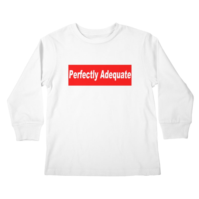 Perfectly Adequate Kids Longsleeve T-Shirt by doombxny's Artist Shop
