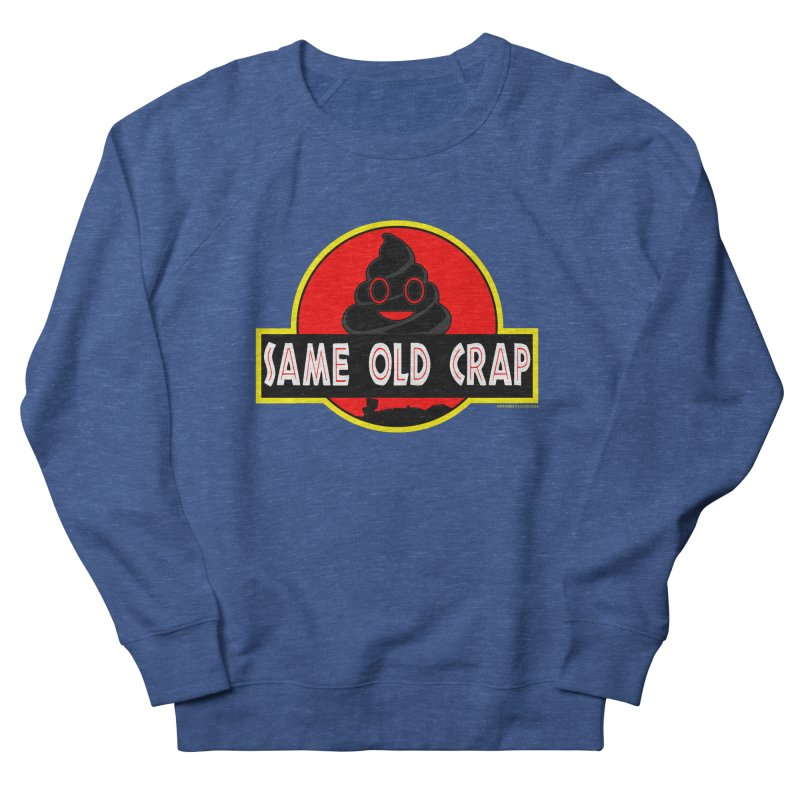 Same Old Crap Men's Sweatshirt by doombxny's Artist Shop