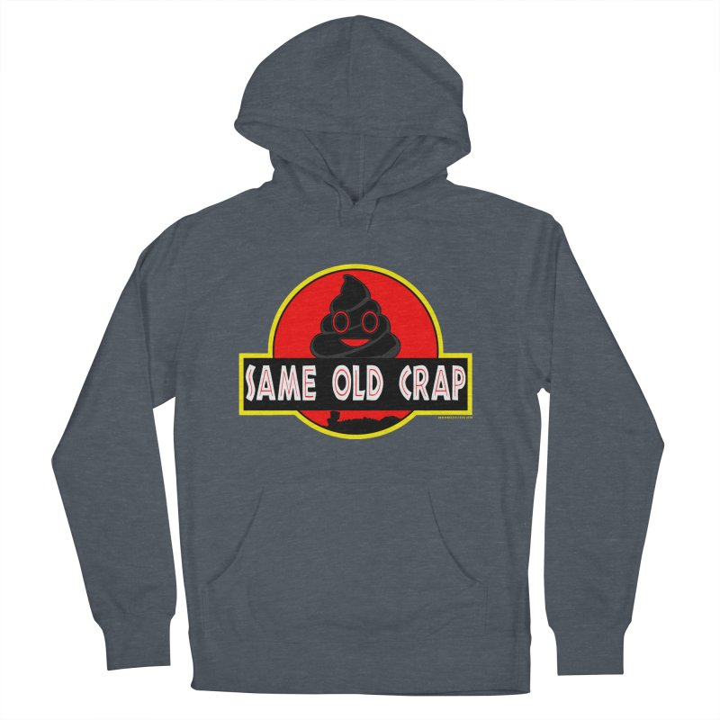 Same Old Crap Men's French Terry Pullover Hoody by doombxny's Artist Shop