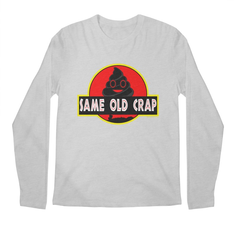 Same Old Crap Men's Regular Longsleeve T-Shirt by doombxny's Artist Shop