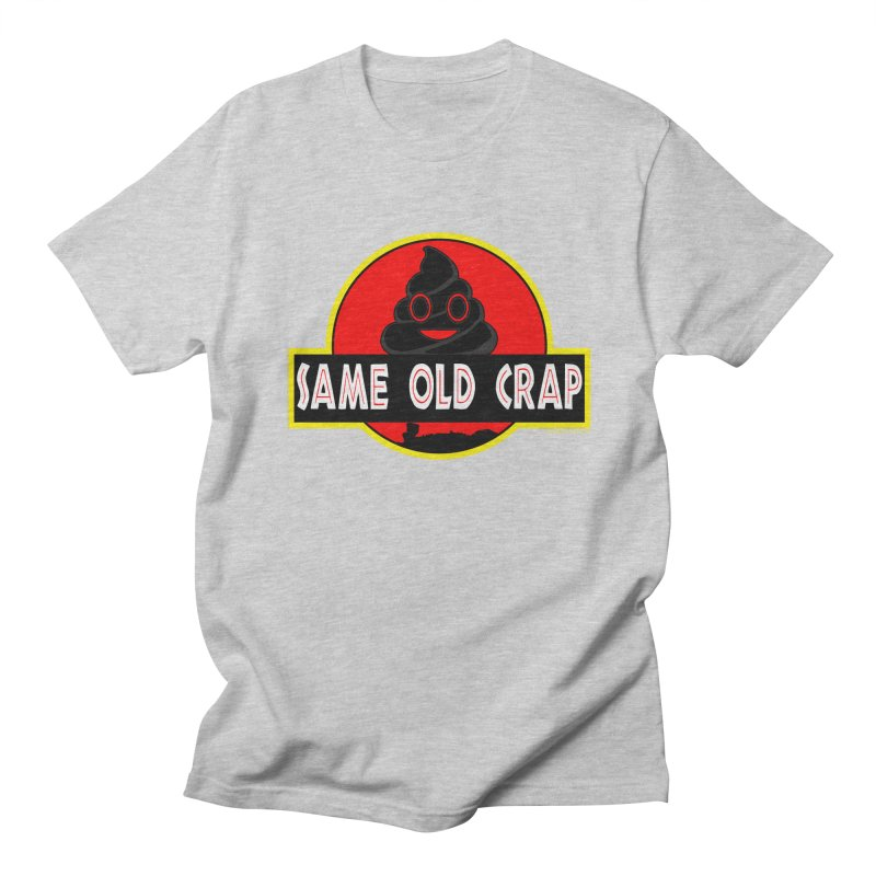 Same Old Crap Women's Regular Unisex T-Shirt by doombxny's Artist Shop