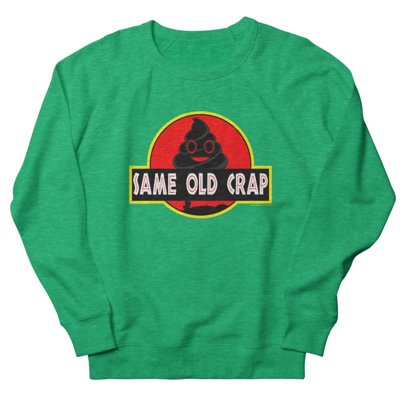 Same Old Crap Men's French Terry Sweatshirt by doombxny's Artist Shop
