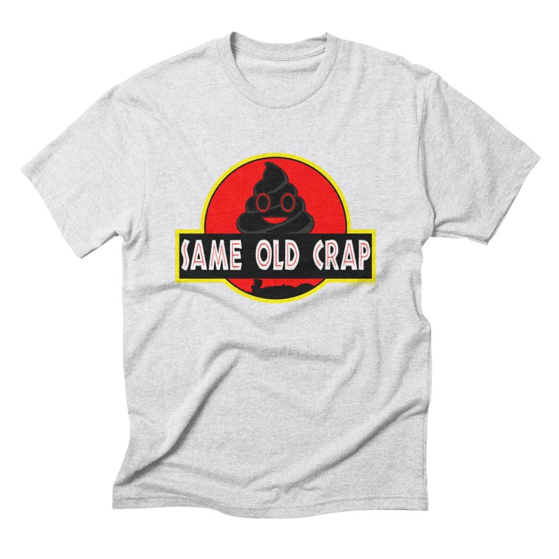 Same Old Crap Men's Triblend T-Shirt by doombxny's Artist Shop
