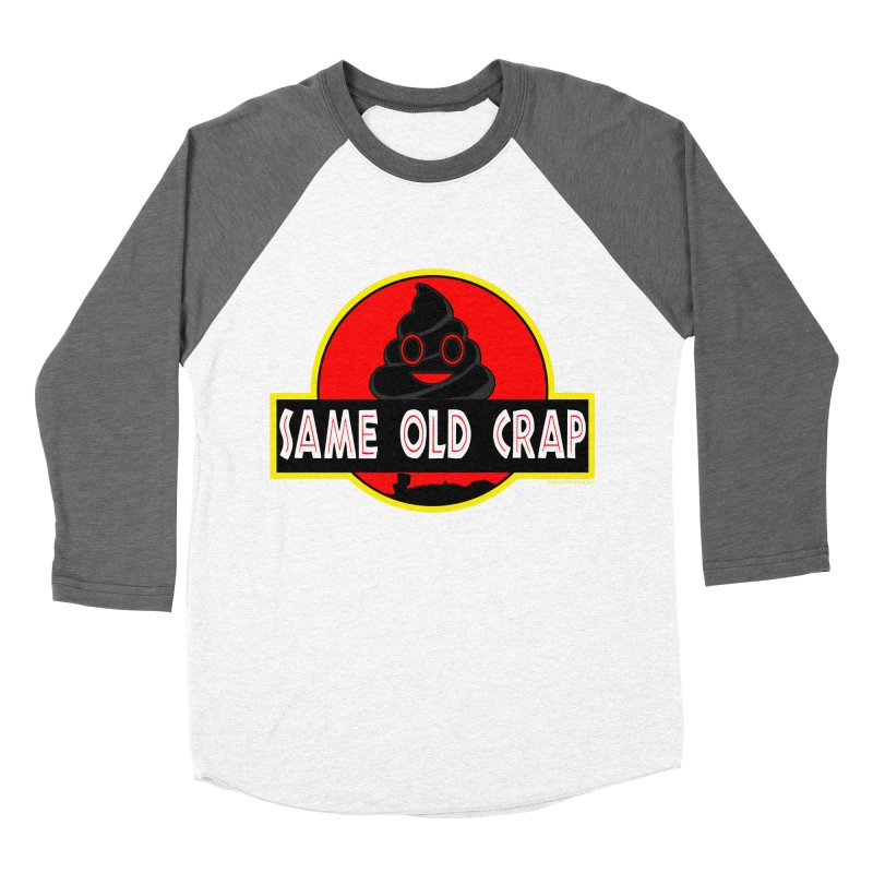 Same Old Crap Women's Baseball Triblend Longsleeve T-Shirt by doombxny's Artist Shop