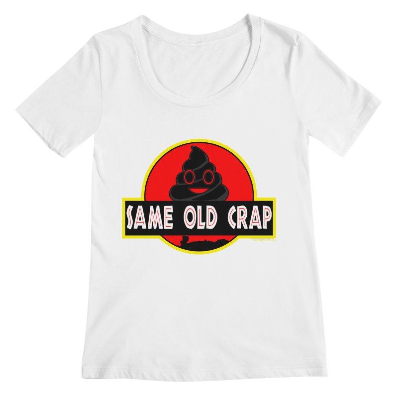 Same Old Crap Women's Regular Scoop Neck by doombxny's Artist Shop