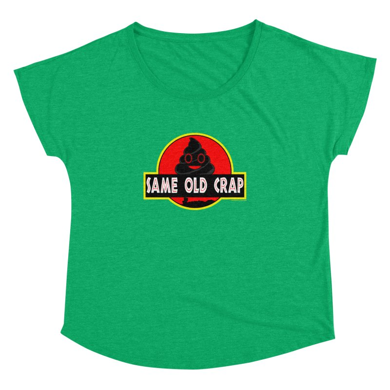 Same Old Crap Women's Dolman Scoop Neck by doombxny's Artist Shop