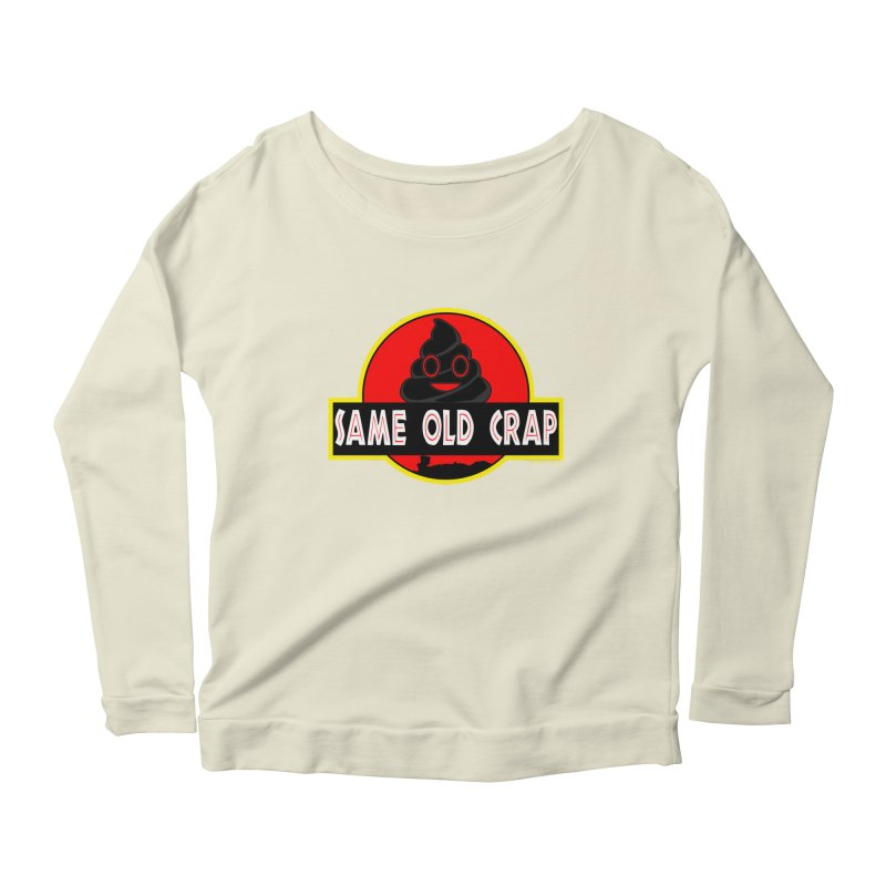 Same Old Crap Women's Longsleeve Scoopneck  by doombxny's Artist Shop