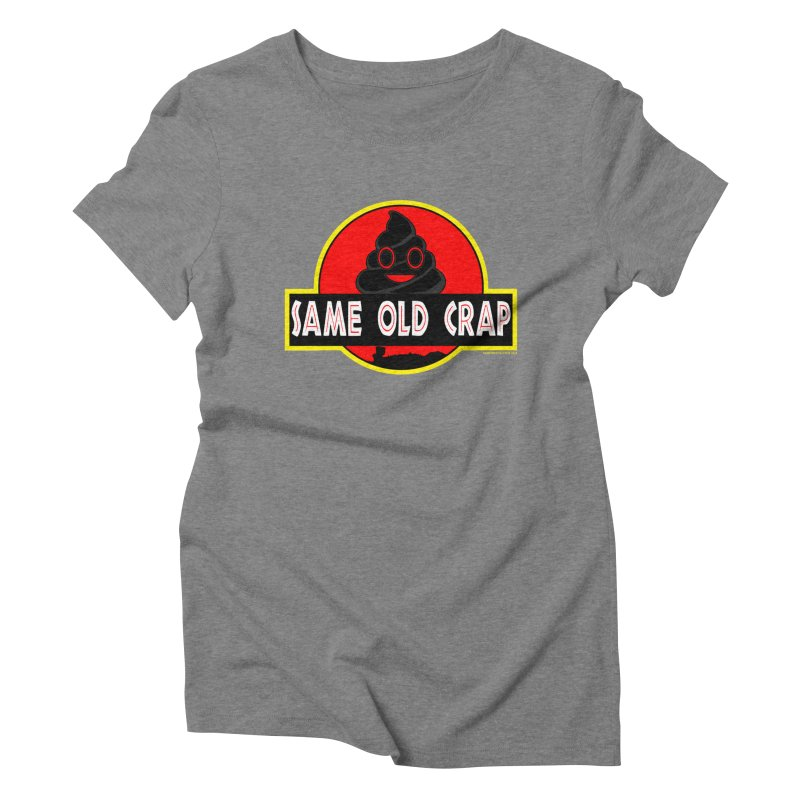 Same Old Crap Women's Triblend T-Shirt by doombxny's Artist Shop