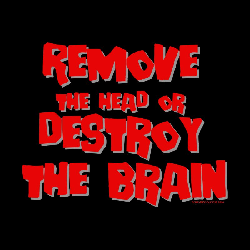 Remove the head or destroy the brain   by doombxny's Artist Shop