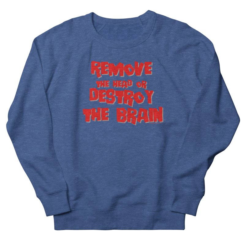 Remove the head or destroy the brain Men's Sweatshirt by doombxny's Artist Shop