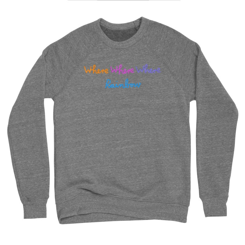 some WHERE over the ... Women's Sponge Fleece Sweatshirt by dorobot