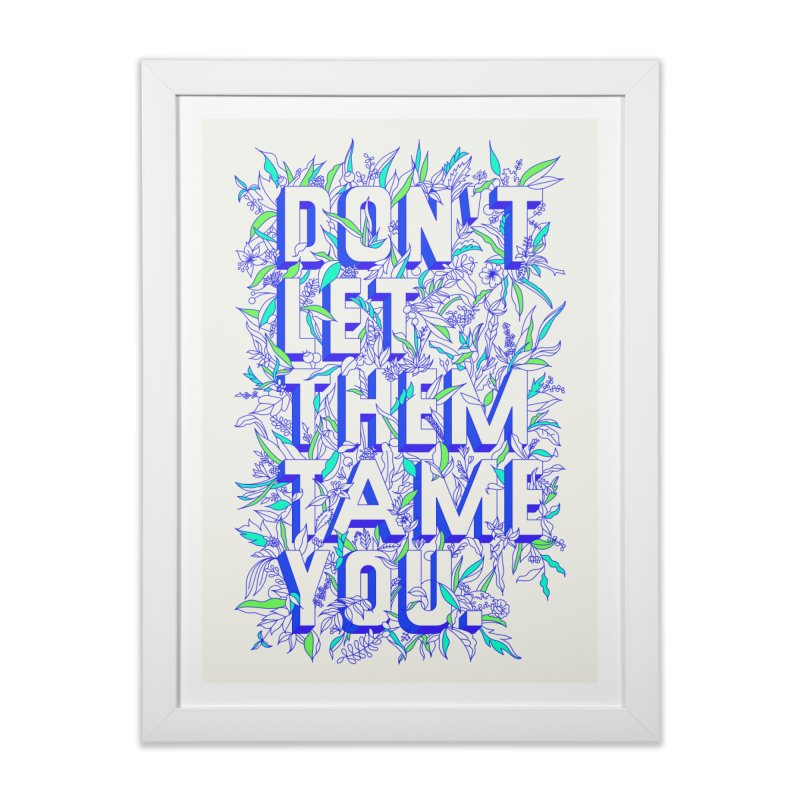 Don't Let Them Tame You Home Framed Fine Art Print by dos' Shop