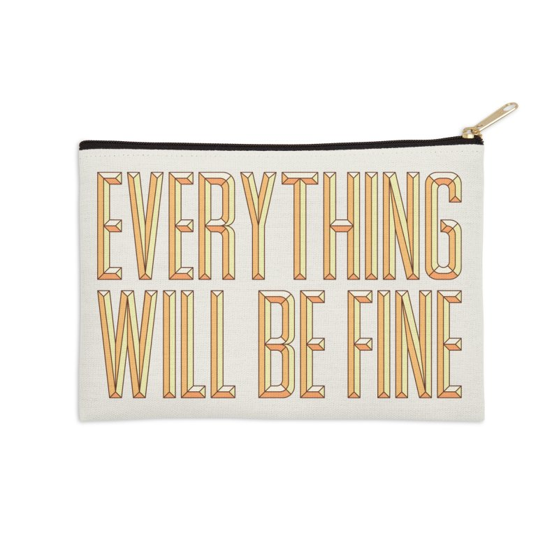 Everything Will Be Fine Accessories Zip Pouch by dos' Shop
