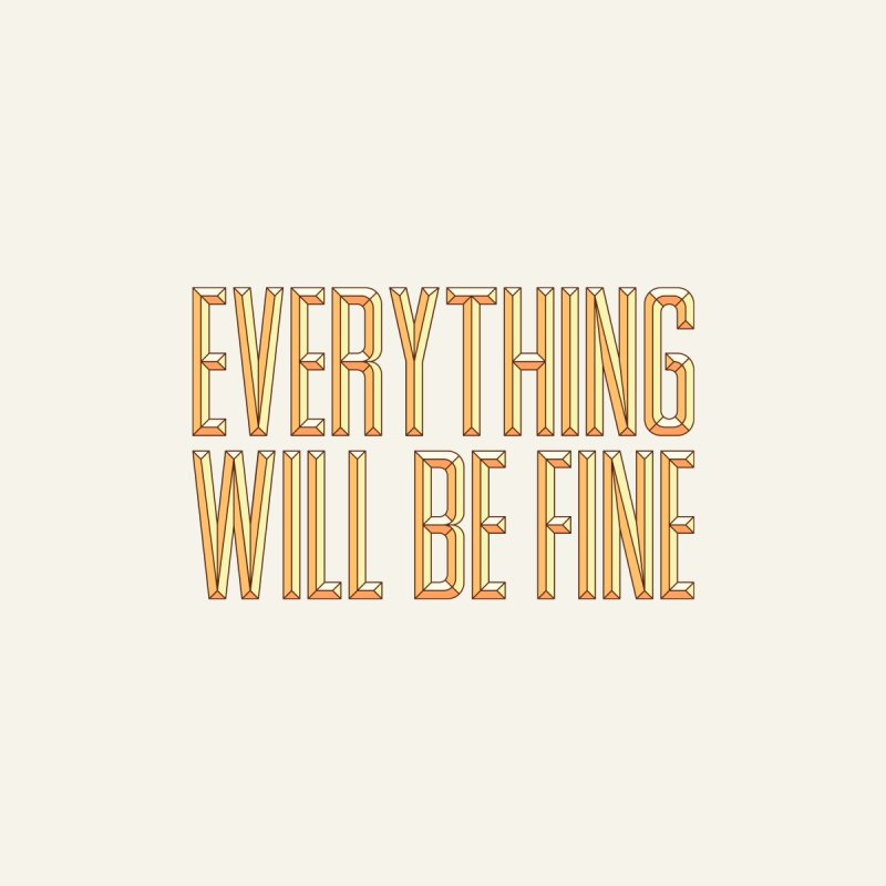Everything Will Be Fine Home Framed Fine Art Print by dos' Shop
