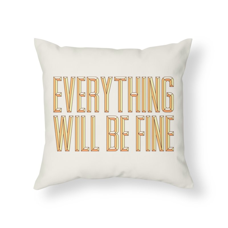 Everything Will Be Fine Home Throw Pillow by dos' Shop