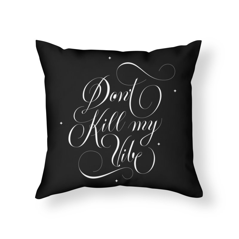 Don't Kill My Vibe Home Throw Pillow by dos' Shop