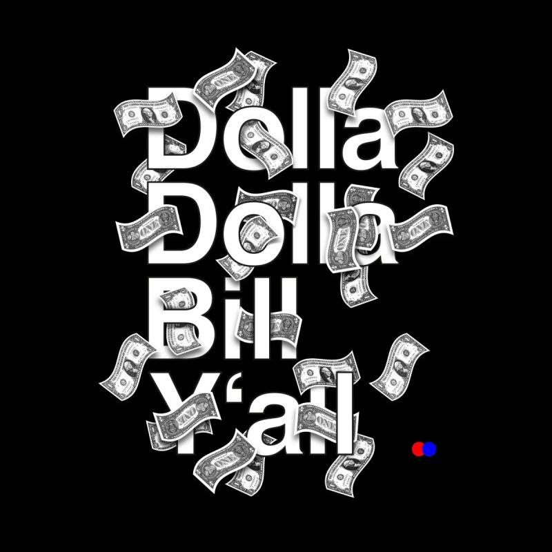 Dolla dolla bill y'all by dotdot – Quotes on shirts