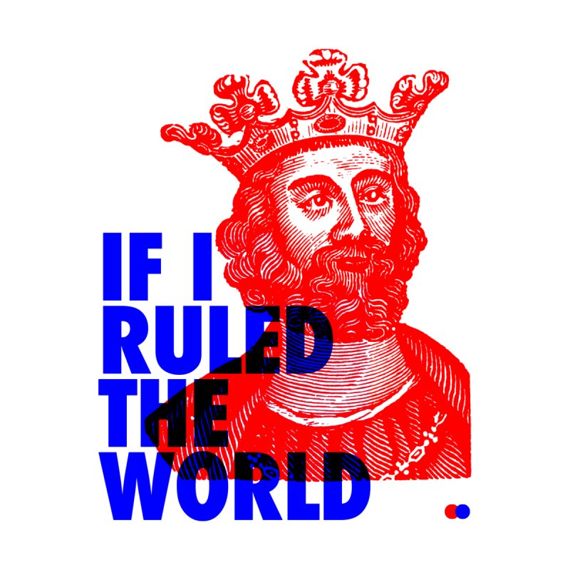 If I ruled the world by dotdot – Quotes on shirts