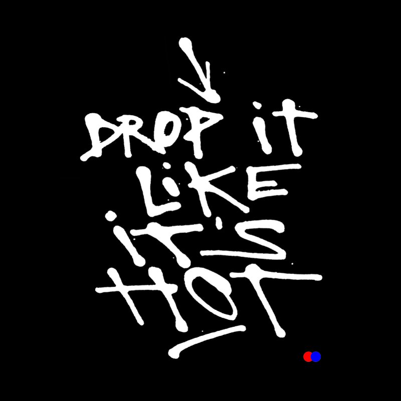 Drop it None  by dotdot – Quotes on shirts