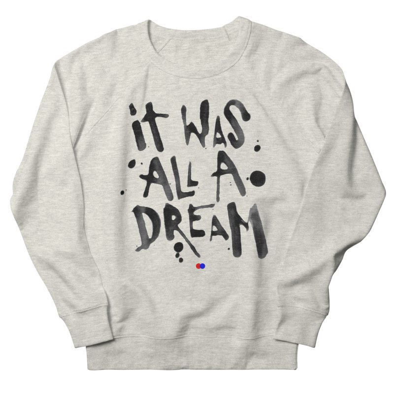 It was all a dream Women's Sweatshirt by dotdot – Quotes on shirts