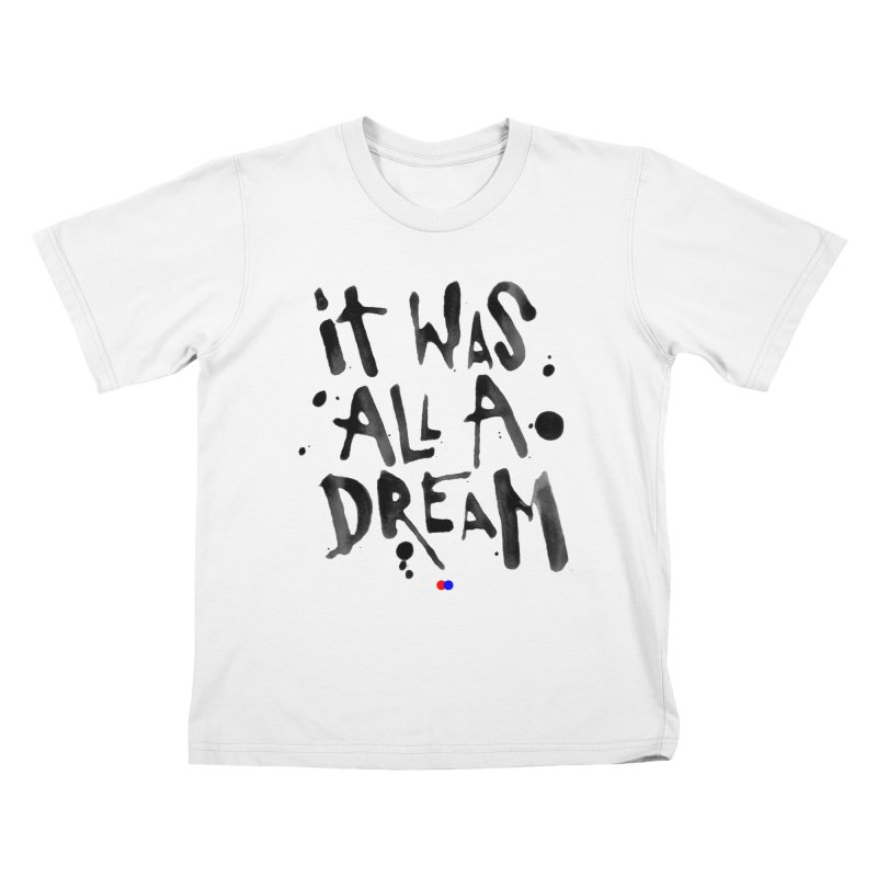 It was all a dream Kids T-shirt by dotdot – Quotes on shirts