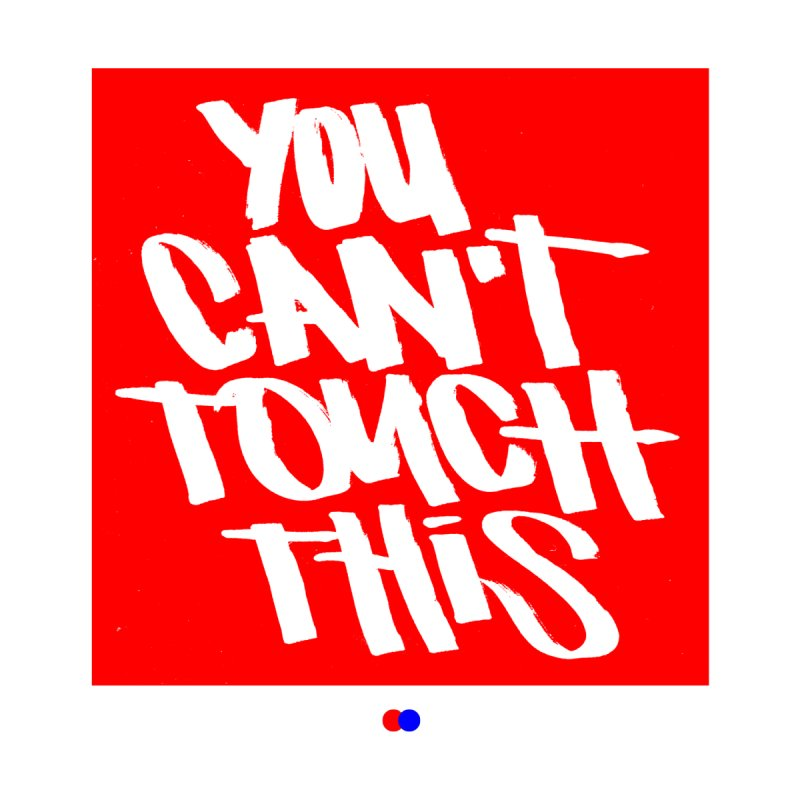 You can't touch this   by dotdot – Quotes on shirts