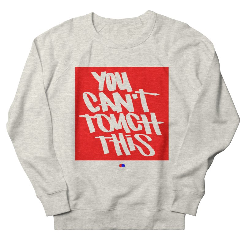You can't touch this Men's Sweatshirt by dotdot – Quotes on shirts