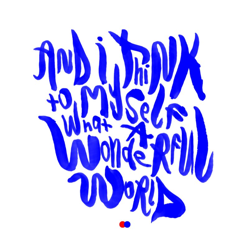 Wonderful world None  by dotdot – Quotes on shirts