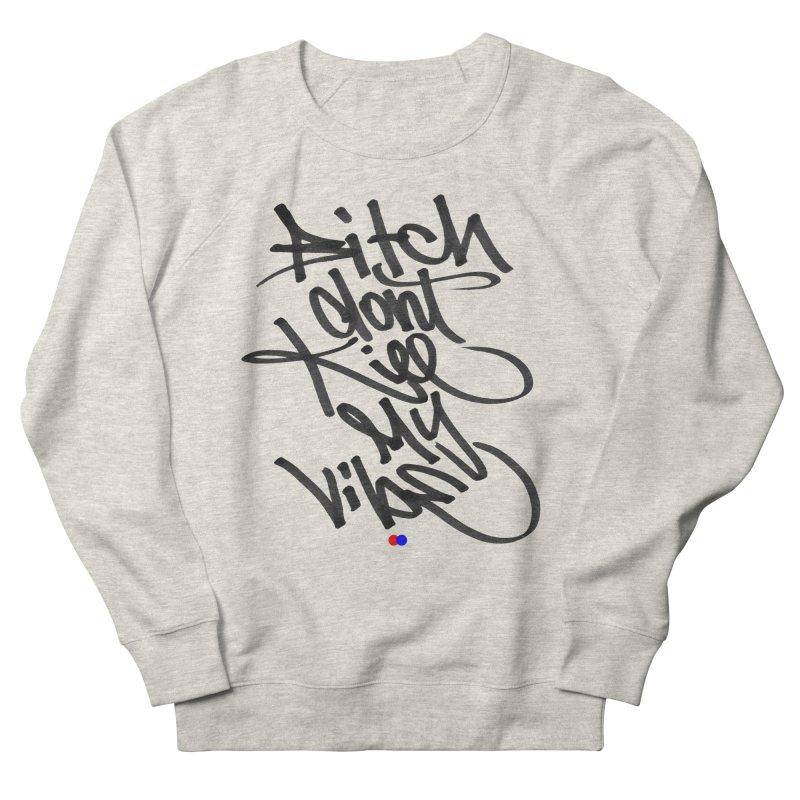 Bitch don't kill my vibe Women's Sweatshirt by dotdot – Quotes on shirts