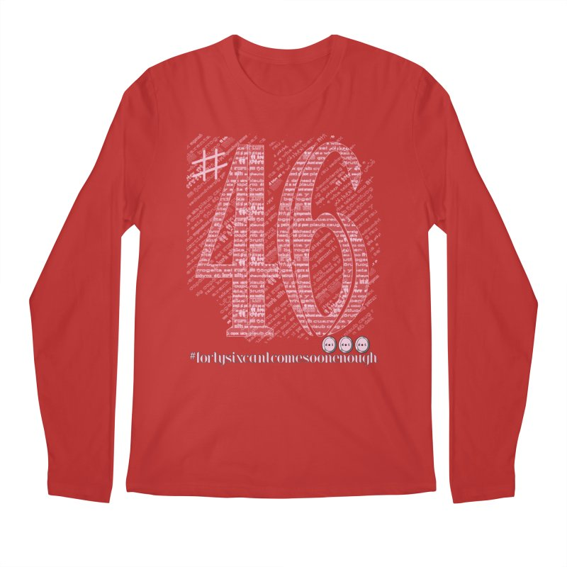 Forty Six can't Come Soon Enough! Men's Longsleeve T-Shirt by dotdotdottshirts's and textiles Artist Shop