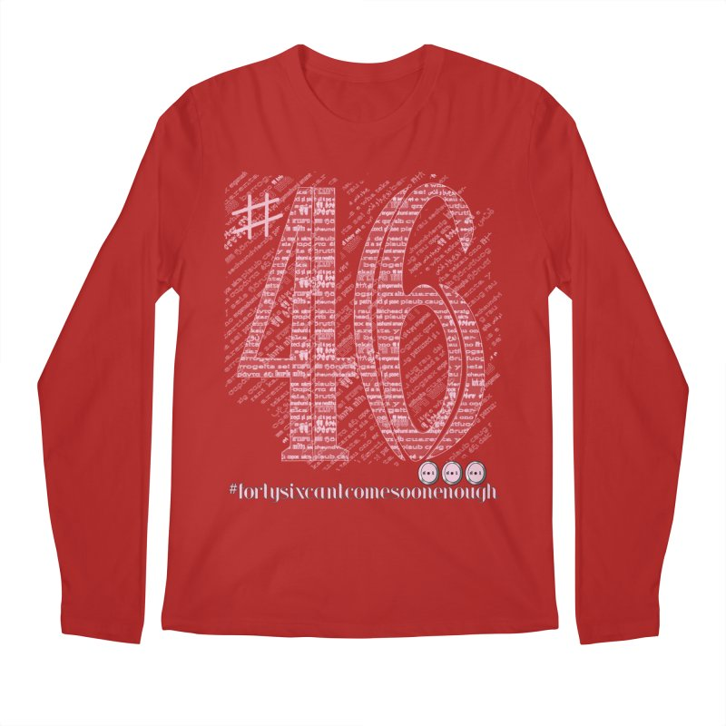 Forty Six can't Come Soon Enough! Men's Longsleeve T-Shirt by dotdotdottshirts's Artist Shop