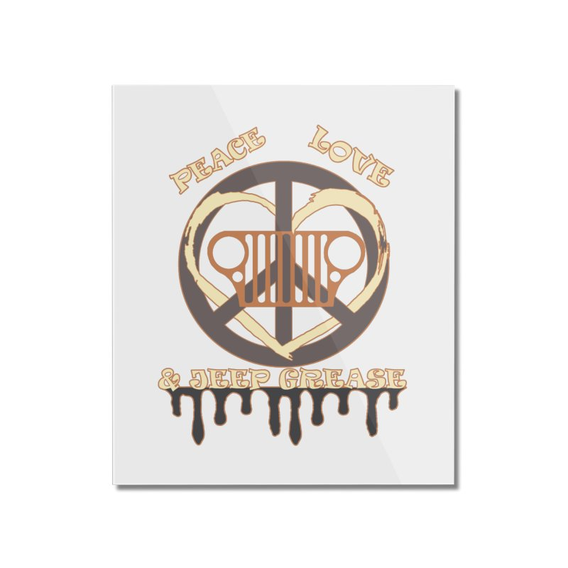 Peace Love & Jeep Grease Home Mounted Acrylic Print by Dover Design Works' Artist Shop