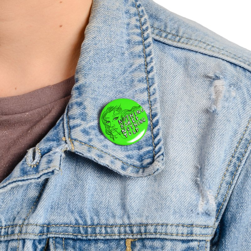 Nothing Asked, Nothing Told Accessories Button by designs by doxxi