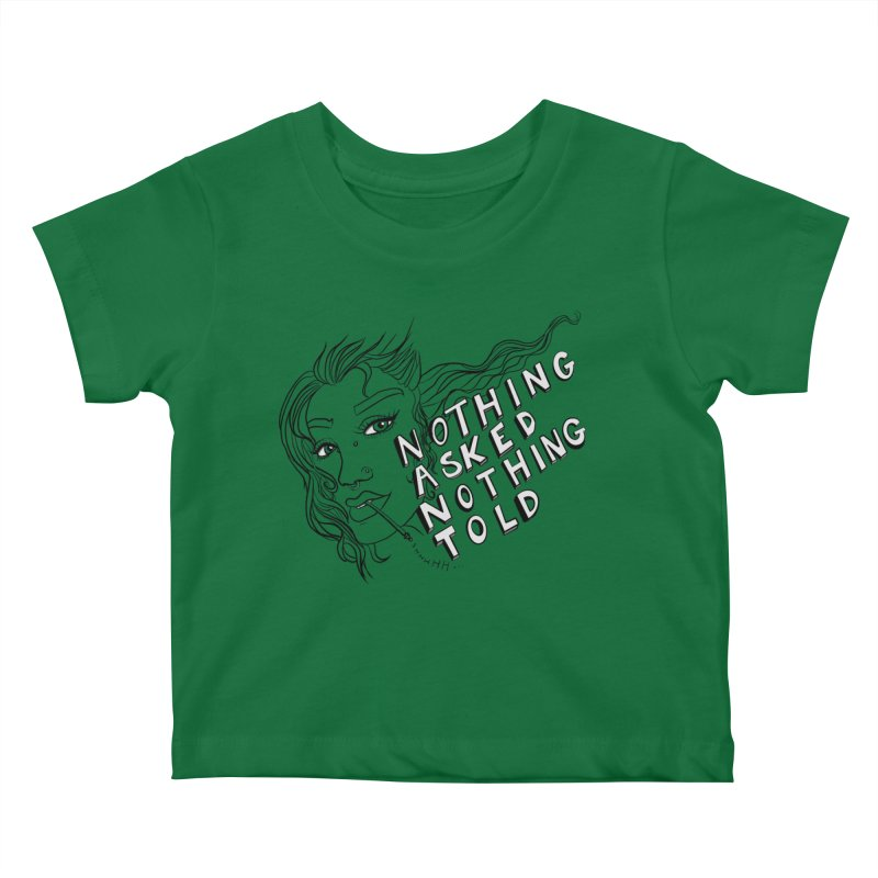Nothing Asked, Nothing Told Kids Baby T-Shirt by designs by doxxi