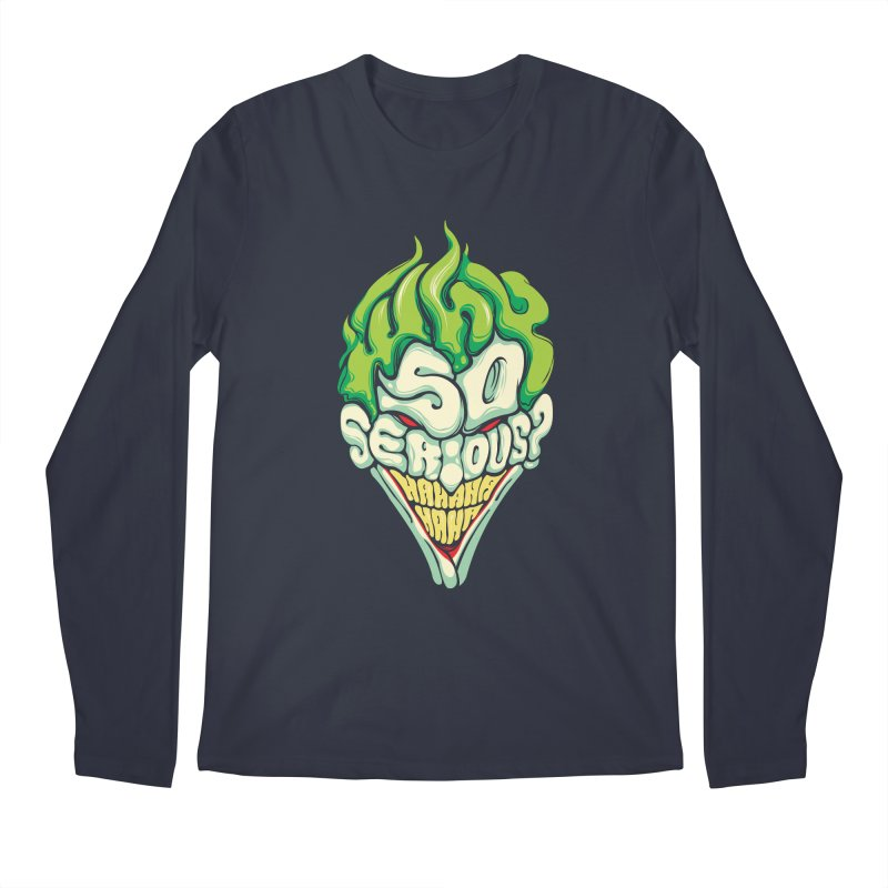 Why so Serious Men's Longsleeve T-Shirt by dracoimagem's Artist Shop