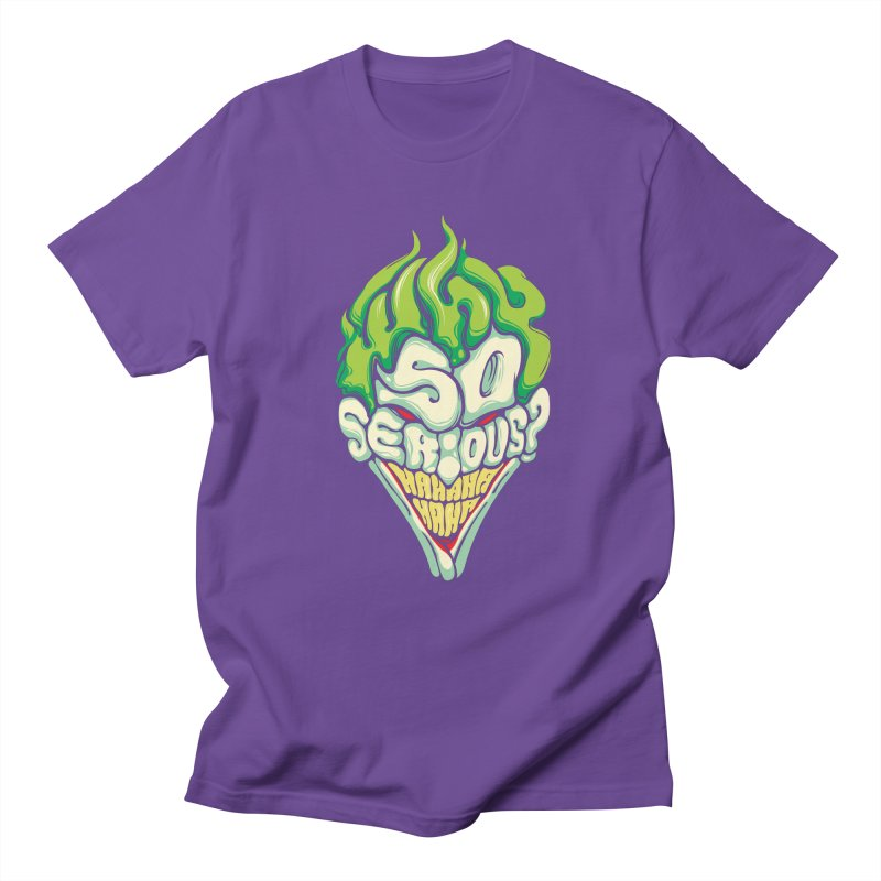 Why so Serious Women's Unisex T-Shirt by dracoimagem's Artist Shop