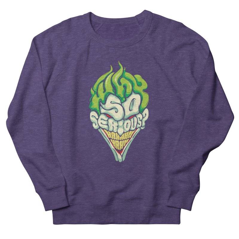 Why so Serious Women's Sweatshirt by dracoimagem's Artist Shop